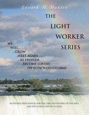 THE Light Worker Series: An Instruction Manual for the Care and Feeding of the Soul, and the Attraction of Its Mate