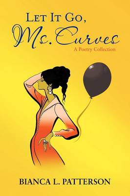 Let It Go, Ms. Curves: A Poetry Collection