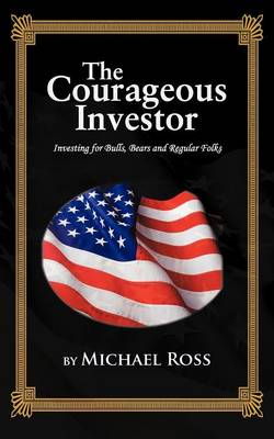 THE Courageous Investor: Investing for Bulls, Bears and Regular Folks