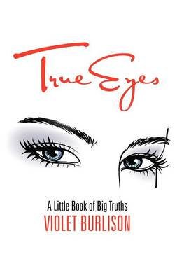 True Eyes: A Little Book of Big Truths