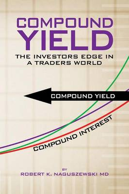 Compound Yield: The Investors Edge in a Traders World