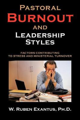 Pastoral Burnout And Leadership Styles: Factors Contributing to Stress and Ministerial Turnover