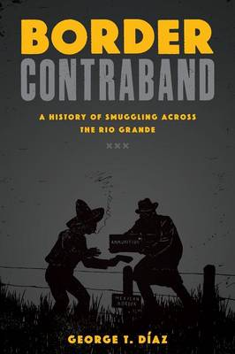 Border Contraband: A History of Smuggling across the Rio Grande