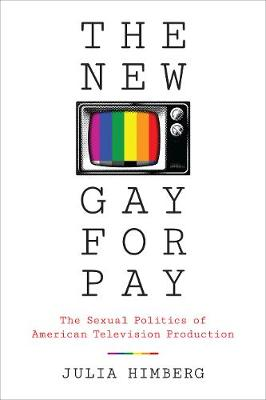 The New Gay for Pay: The Sexual Politics of American Television Production