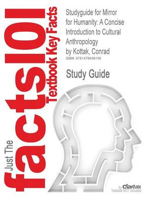 Studyguide for Mirror for Humanity: A Concise Introduction to Cultural Anthropology by Kottak, Conrad, ISBN 9780078034909