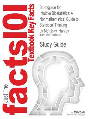 Studyguide for Intuitive Biostatistics: A Nonmathematical Guide to Statistical Thinking by Motulsky, Harvey, ISBN 9780199730063