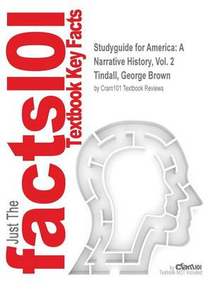Studyguide for America: A Narrative History, Vol. 2 by Tindall, George Brown, ISBN 9780393934076