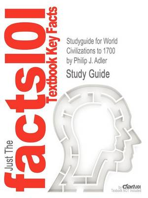 Studyguide for World Civilizations to 1700 by Adler, Philip J., ISBN 9780495913016