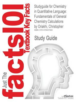 Studyguide for Chemistry in Quantitative Language: Fundamentals of General Chemistry Calculations by Oriakhi, Christopher, ISBN 9780195367997