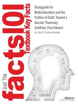 Studyguide for Multiculturalism and the Politics of Guilt: Toward a Secular Theocracy by Gottfried, Paul Edward, ISBN 9780826214171
