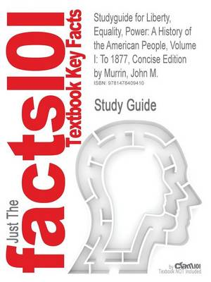 Studyguide for Liberty, Equality, Power: A History of the American People, Volume I: To 1877, Concise Edition by Murrin, John M., ISBN 9780495903826