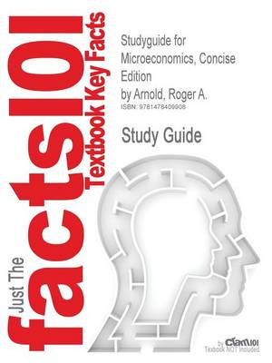 Studyguide for Microeconomics, Concise Edition by Arnold, Roger A., ISBN 9780324315011