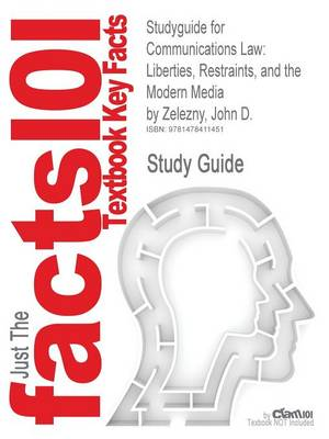 Studyguide for Communications Law: Liberties, Restraints, and the Modern Media by Zelezny, John D., ISBN 9780495794172
