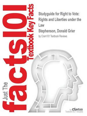 Studyguide for Right to Vote: Rights and Liberties Under the Law by Stephenson, Donald Grier, ISBN 9781851096480