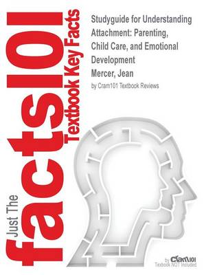 Studyguide for Understanding Attachment: Parenting, Child Care, and Emotional Development by Mercer, Jean, ISBN 9780275982171