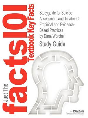Studyguide for Suicide Assessment and Treatment: Empirical and Evidence-Based Practices by Worchel, Dana, ISBN 9780826116987