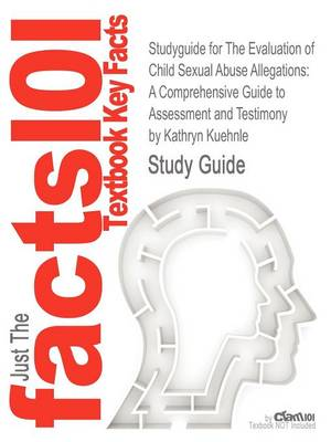 Studyguide for the Evaluation of Child Sexual Abuse Allegations: A Comprehensive Guide to Assessment and Testimony by Kuehnle, Kathryn, ISBN 978047028