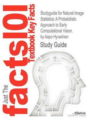 Studyguide for Natural Image Statistics: A Probabilistic Approach to Early Computational Vision. by Hyvarinen, Aapo, ISBN 9781848824904