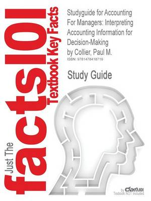 Studyguide for Accounting for Managers: Interpreting Accounting Information for Decision-Making by Collier, Paul M., ISBN 9781119979678