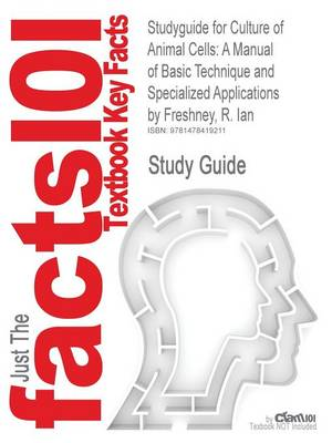 Studyguide for Culture of Animal Cells: A Manual of Basic Technique and Specialized Applications by Freshney, R. Ian, ISBN 9780470528129
