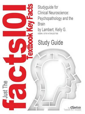 Studyguide for Clinical Neuroscience: Psychopathology and the Brain by Lambert, Kelly G., ISBN 9780199737055