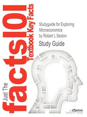 Studyguide for Exploring Microeconomics by Sexton, Robert L, ISBN 9781111970321