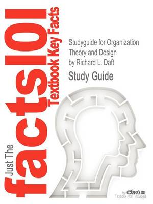 Studyguide for Organization Theory and Design by Daft, Richard L., ISBN 9781111221294