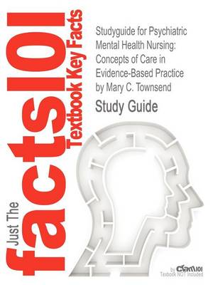 Studyguide for Psychiatric Mental Health Nursing: Concepts of Care in Evidence-Based Practice by Townsend, Mary C., ISBN 9780803627673