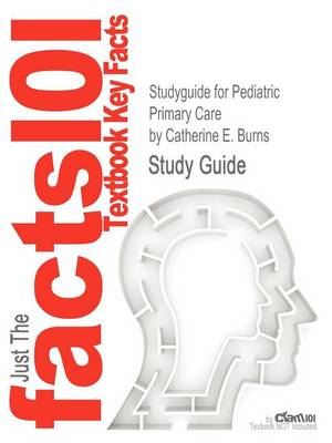 Studyguide for Pediatric Primary Care by Catherine E. Burns, ISBN 9781416040873