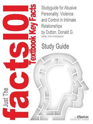 Studyguide for Abusive Personality: Violence and Control in Intimate Relationships by Dutton, Donald G., ISBN 9781593853716