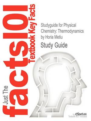 Studyguide for Physical Chemistry: Thermodynamics by Metiu, Horia, ISBN 9780815340911