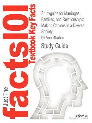 Studyguide for Marriages, Families, and Relationships: Making Choices in a Diverse Society by Strahm, Ann, ISBN 9781111301545