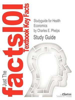Studyguide for Health Economics by Phelps, Charles E., ISBN 9780132948531