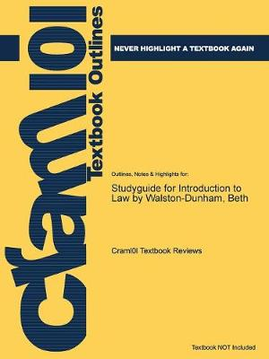 Studyguide for Introduction to Law by Walston-Dunham, Beth, ISBN 9781111311896