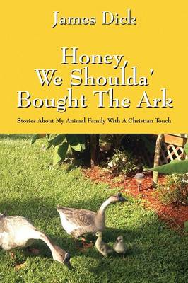 Honey, We Shoulda' Bought the Ark: Stories about My Animal Family with a Christian Touch