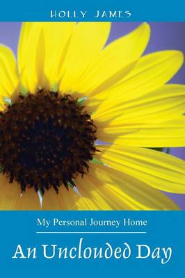 An Unclouded Day: My Personal Journey Home