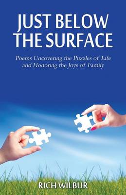 Just Below the Surface: Poems Uncovering the Puzzles of Life and Honoring the Joys of Family