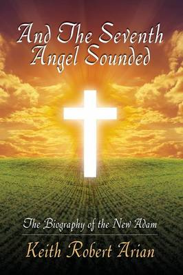 And the Seventh Angel Sounded: The Biography of the New Adam