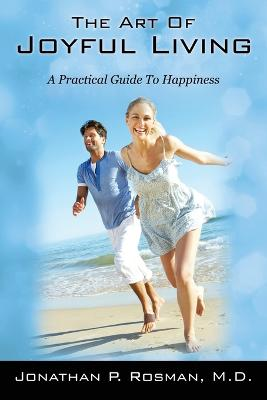 The Art of Joyful Living: A Practical Guide to Happiness