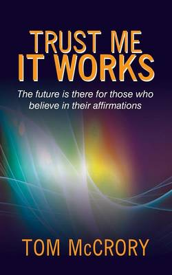 Trust Me It Works: The Future Is There for Those Who Believe in Their Affirmations