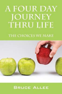 A Four Day Journey Thru Life: The Choices We Make