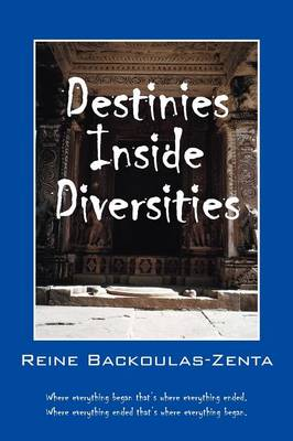 Destinies Inside Diversities: Where Everything Began That's Where It All Ended. Where Everything Ended That's Where It All Began.
