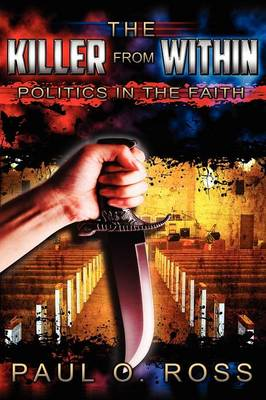 The Killer from Within: Politics in the Faith: A Tenacity for the Truth to Encourage, Strengthen and Set Free