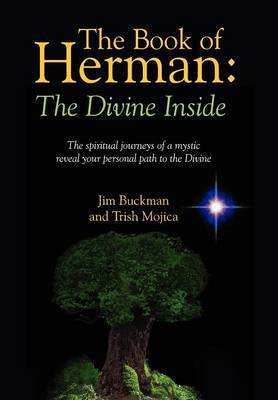 The Book of Herman: The Divine Inside - The Spiritual Journeys of a Mystic Reveal Your Personal Path to the Divine