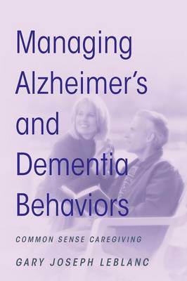 Managing Alzheimer's and Dementia Behaviors: Common Sense Caregiving