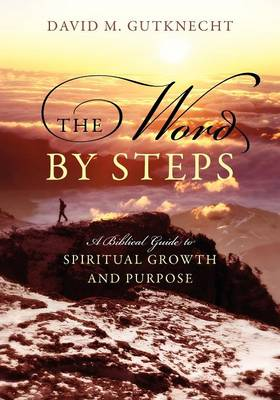 The Word by Steps: A Biblical Guide to Spiritual Growth and Purpose