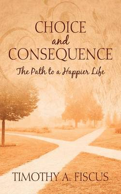 Choice and Consequence: The Path to a Happier Life