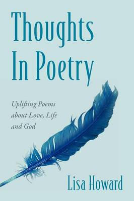 Thoughts in Poetry: Uplifting Poems about Love, Life and God