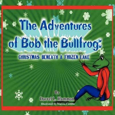 Christmas Beneath the Lake: From the Adventures of Bob the Bullfrog