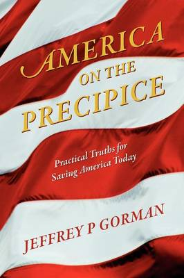 America on the Precipice: Practical Truths for Saving America Today